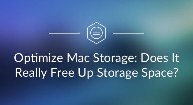 Optimizing Mac Storage – How Can I Do That?